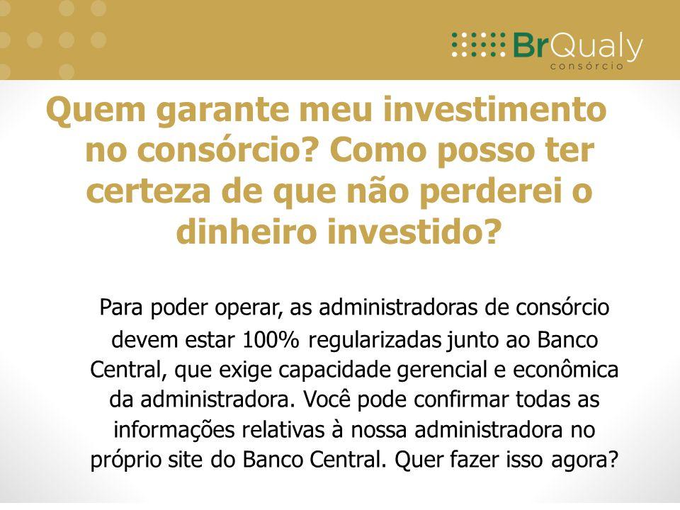 Para poder operar, as administradoras de consórcio devem estar 100% regularizadas junto ao Banco Central, que exige capacidade gerencial e econômica da administradora.