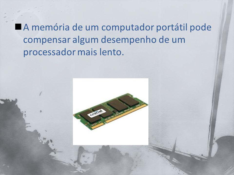 Alguns portáteis têm a memória cache, muito perto do CPU, permitindo o acesso de dados mais rápido.