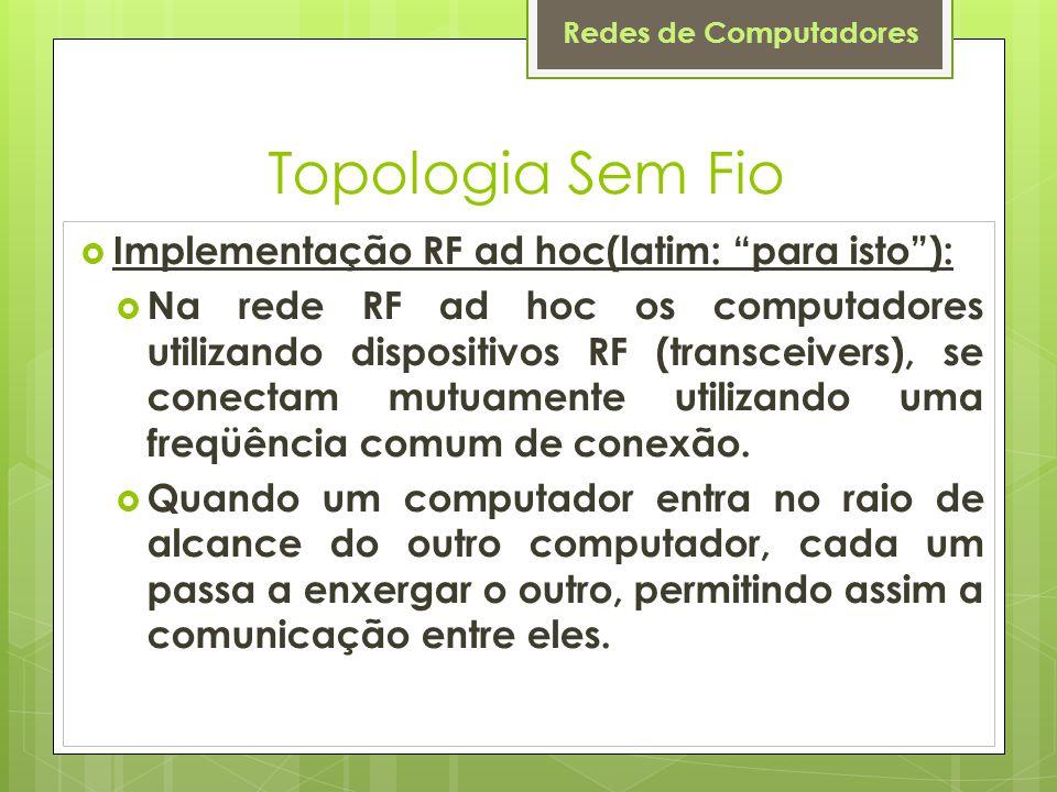 """Redes de Computadores Topologia Sem Fio  Implementação RF ad hoc(latim: """"para isto""""):  Na rede RF ad hoc os computadores utilizando dispositivos RF"""