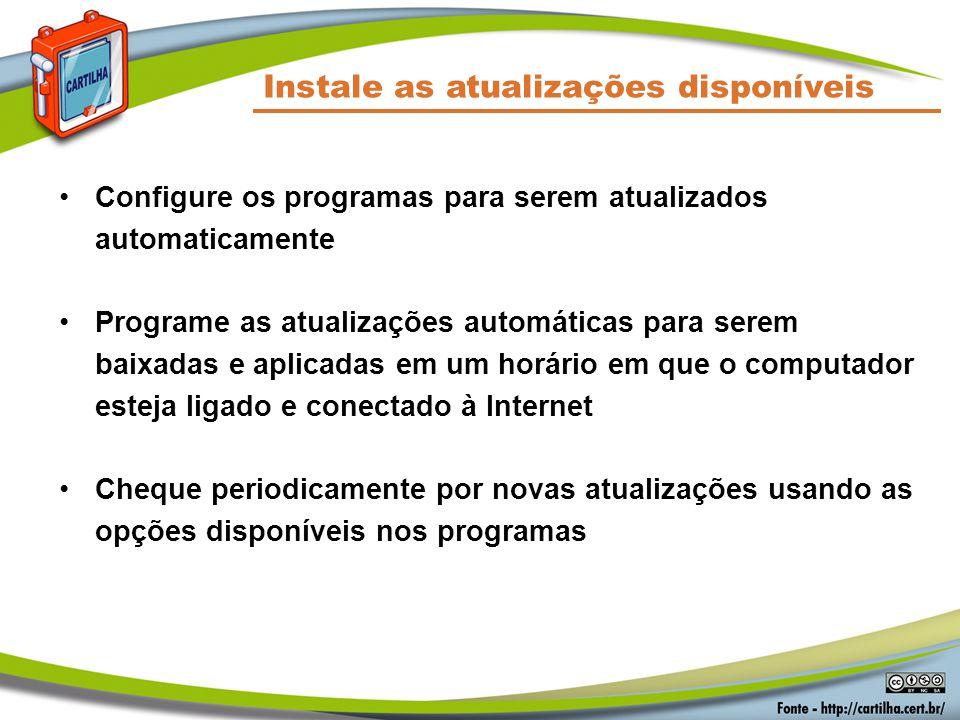 Instale as atualizações disponíveis Configure os programas para serem atualizados automaticamente Programe as atualizações automáticas para serem baix