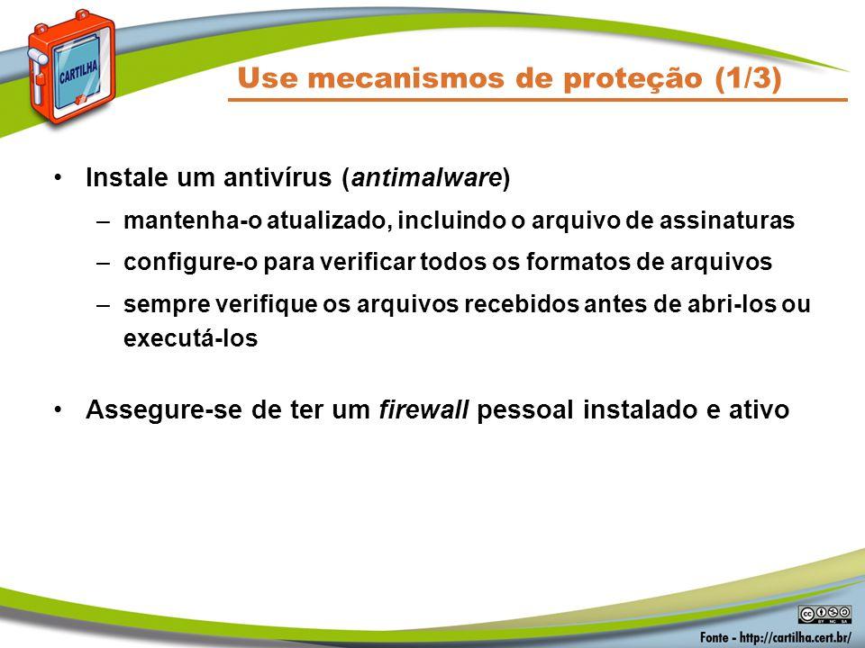 Use mecanismos de proteção (1/3) Instale um antivírus (antimalware) –mantenha-o atualizado, incluindo o arquivo de assinaturas –configure-o para verif
