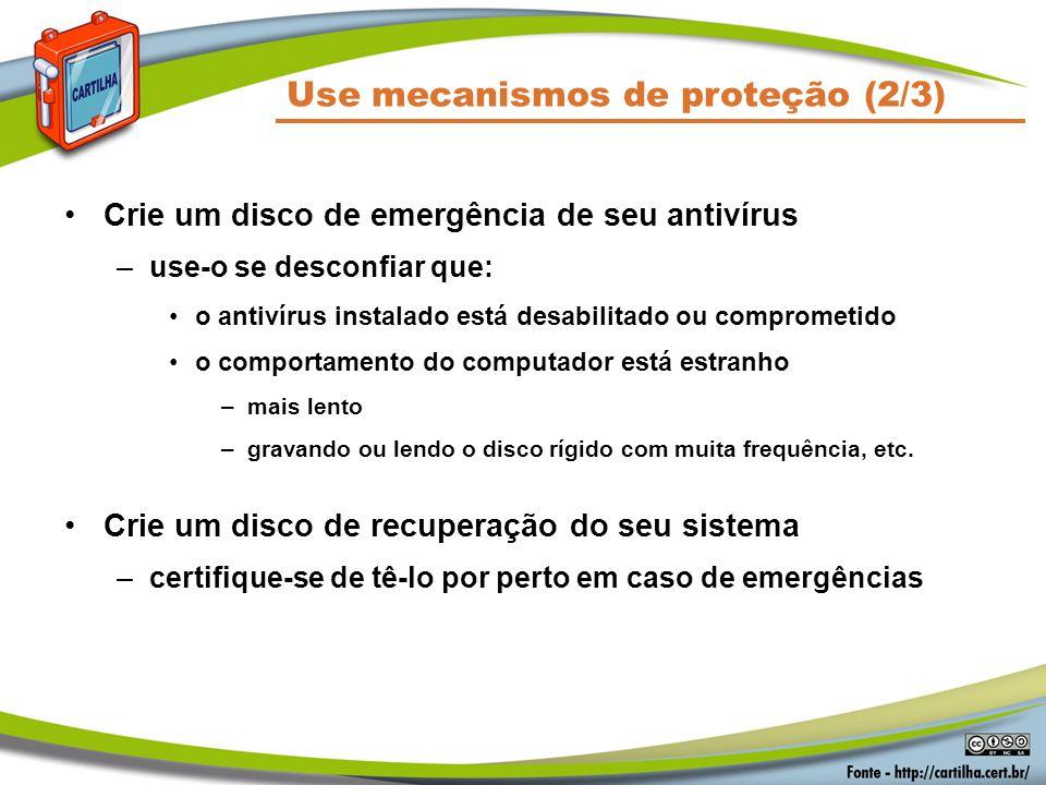 Use mecanismos de proteção (2/3) Crie um disco de emergência de seu antivírus –use-o se desconfiar que: o antivírus instalado está desabilitado ou com
