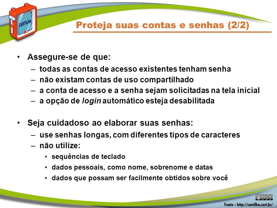 Proteja suas contas e senhas (2/2) Assegure-se de que: –todas as contas de acesso existentes tenham senha –não existam contas de uso compartilhado –a