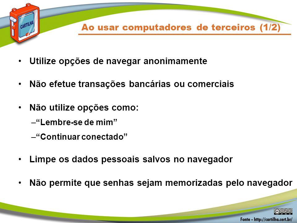 """Utilize opções de navegar anonimamente Não efetue transações bancárias ou comerciais Não utilize opções como: –""""Lembre-se de mim"""" –""""Continuar conectad"""