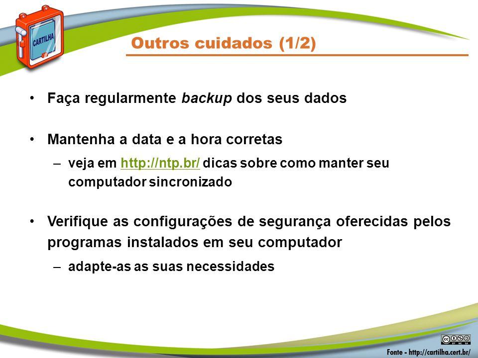Faça regularmente backup dos seus dados Mantenha a data e a hora corretas –veja em http://ntp.br/ dicas sobre como manter seu computador sincronizadoh