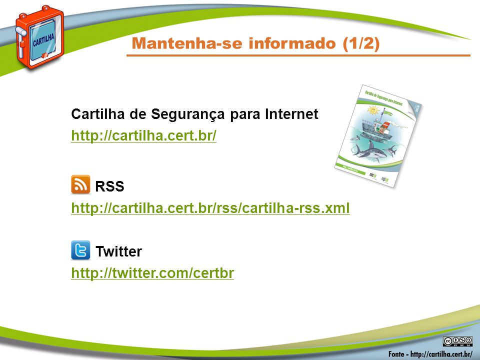 Mantenha-se informado (1/2) Cartilha de Segurança para Internet http://cartilha.cert.br/ RSS http://cartilha.cert.br/rss/cartilha-rss.xml Twitter http