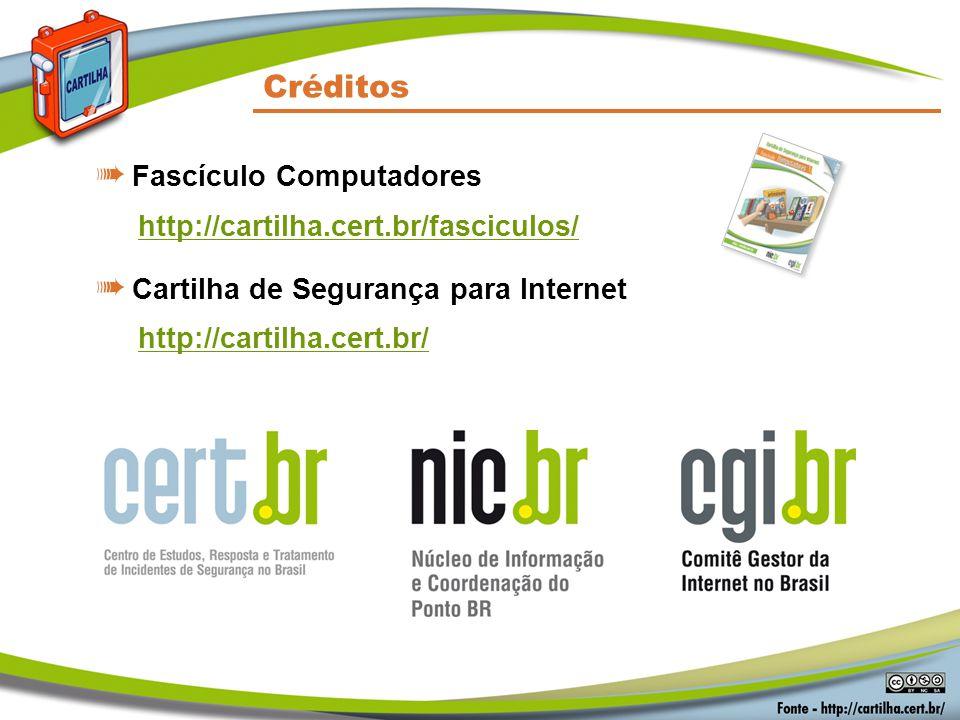 Créditos ➠ Fascículo Computadores http://cartilha.cert.br/fasciculos/ ➠ Cartilha de Segurança para Internet http://cartilha.cert.br/