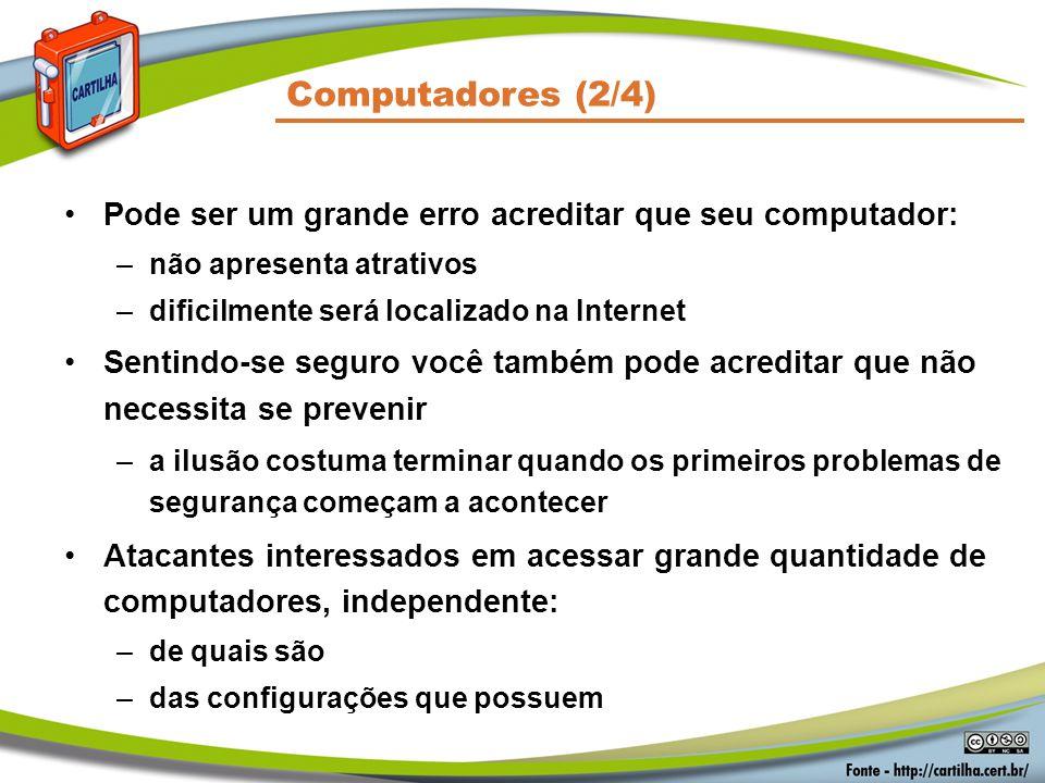 Computadores (2/4) Pode ser um grande erro acreditar que seu computador: –não apresenta atrativos –dificilmente será localizado na Internet Sentindo-s