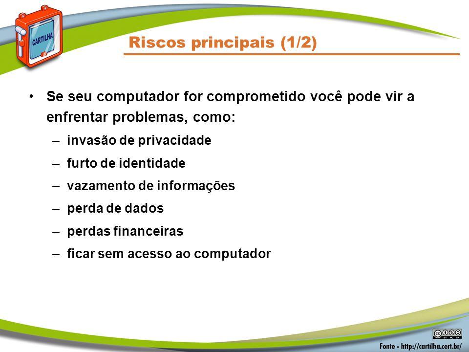 Riscos principais (1/2) Se seu computador for comprometido você pode vir a enfrentar problemas, como: –invasão de privacidade –furto de identidade –va