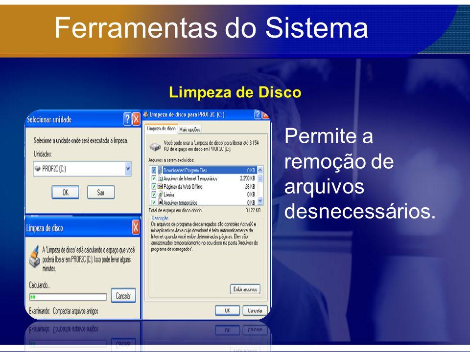 Limpeza de Disco Permite a remoção de arquivos desnecessários.
