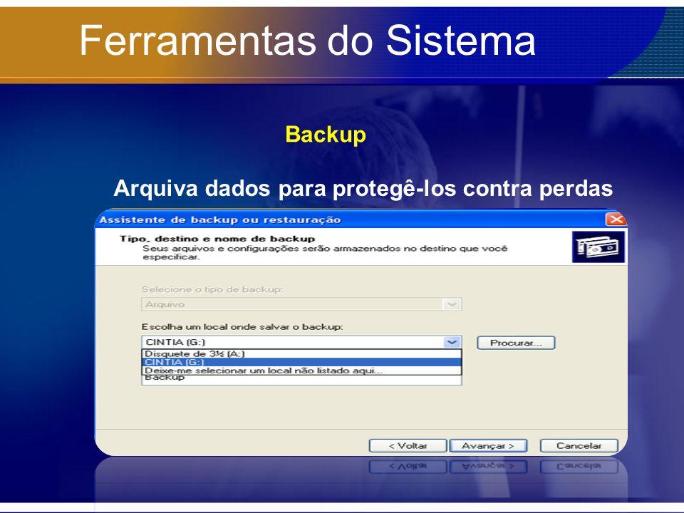 Ferramentas do Sistema Backup Arquiva dados para protegê-los contra perdas