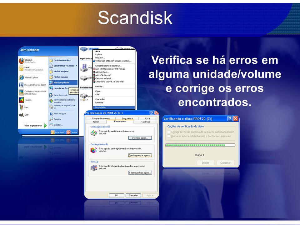 Scandisk Verifica se há erros em alguma unidade/volume e corrige os erros encontrados.