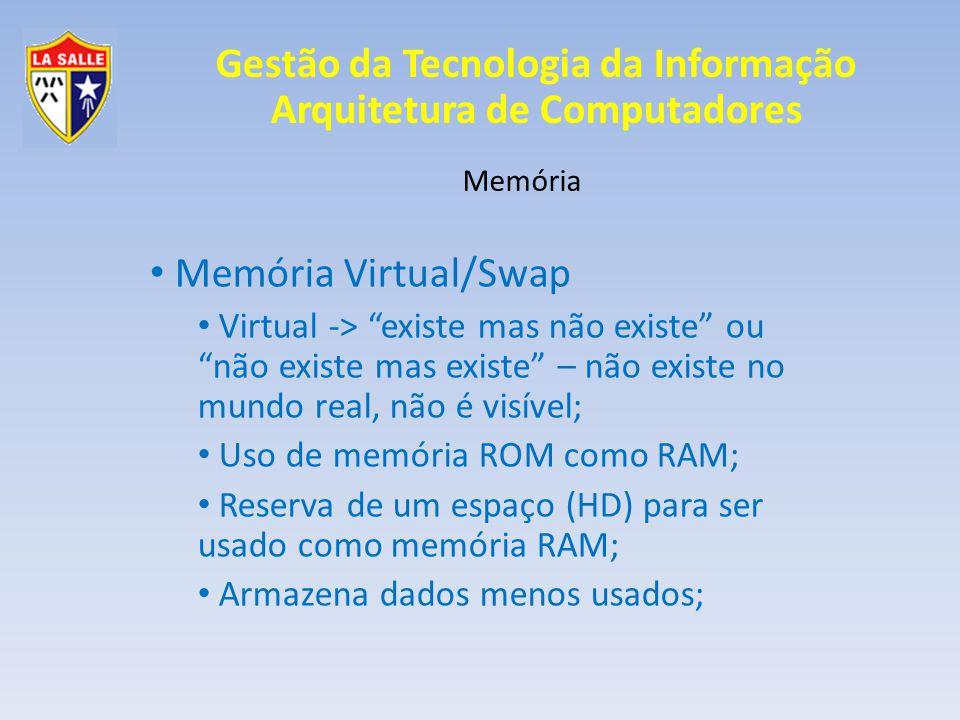 """Gestão da Tecnologia da Informação Arquitetura de Computadores Memória Memória Virtual/Swap Virtual -> """"existe mas não existe"""" ou """"não existe mas exis"""