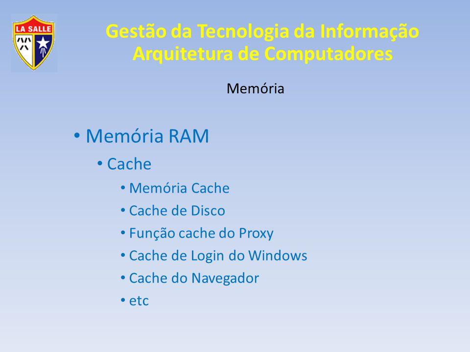 Gestão da Tecnologia da Informação Arquitetura de Computadores Memória Memória Virtual/Swap Swap = Arquivo dentro da memória virtual para troca de dados (menos utilizados); Memória RAM + Memória Swap = Memória Virtual
