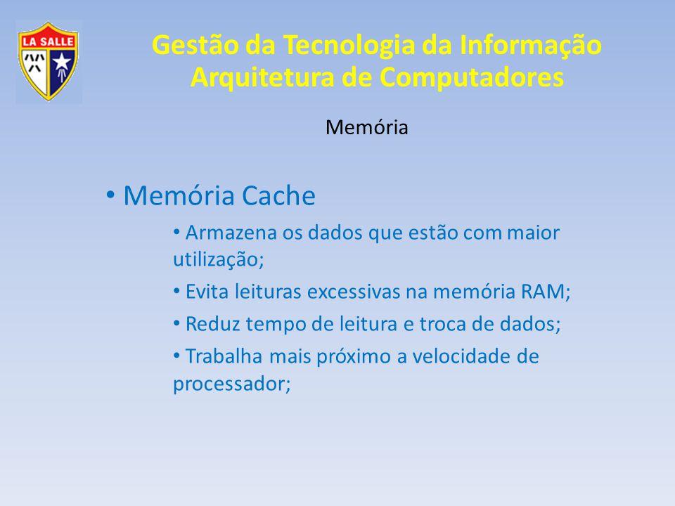Gestão da Tecnologia da Informação Arquitetura de Computadores Memória Memória Cache L1 Inserido no processador Mesma frequência do processador Limitado pelo tamanho Baixa capacidade (16, 64 Kb) 2 nanosegundos