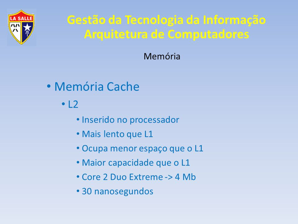 Gestão da Tecnologia da Informação Arquitetura de Computadores Memória Memória Cache L2 Inserido no processador Mais lento que L1 Ocupa menor espaço q