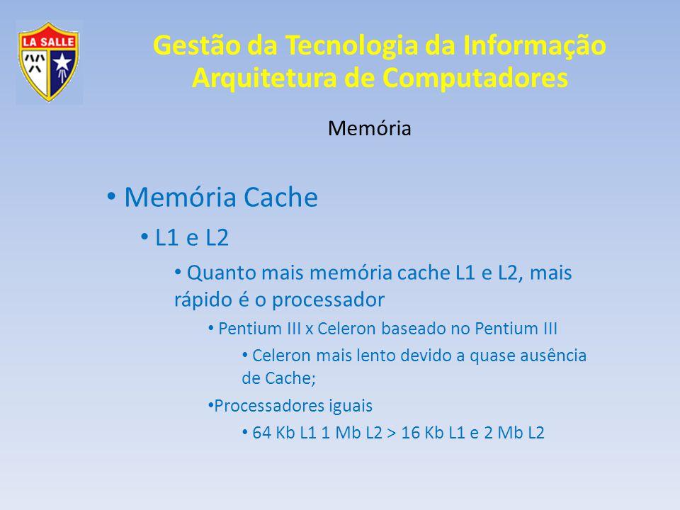 Gestão da Tecnologia da Informação Arquitetura de Computadores Memória Memória Cache L1 e L2 Fabricantes divulgam somente somatório Vários modelos para o mesmo processador Mais L1, mais caro