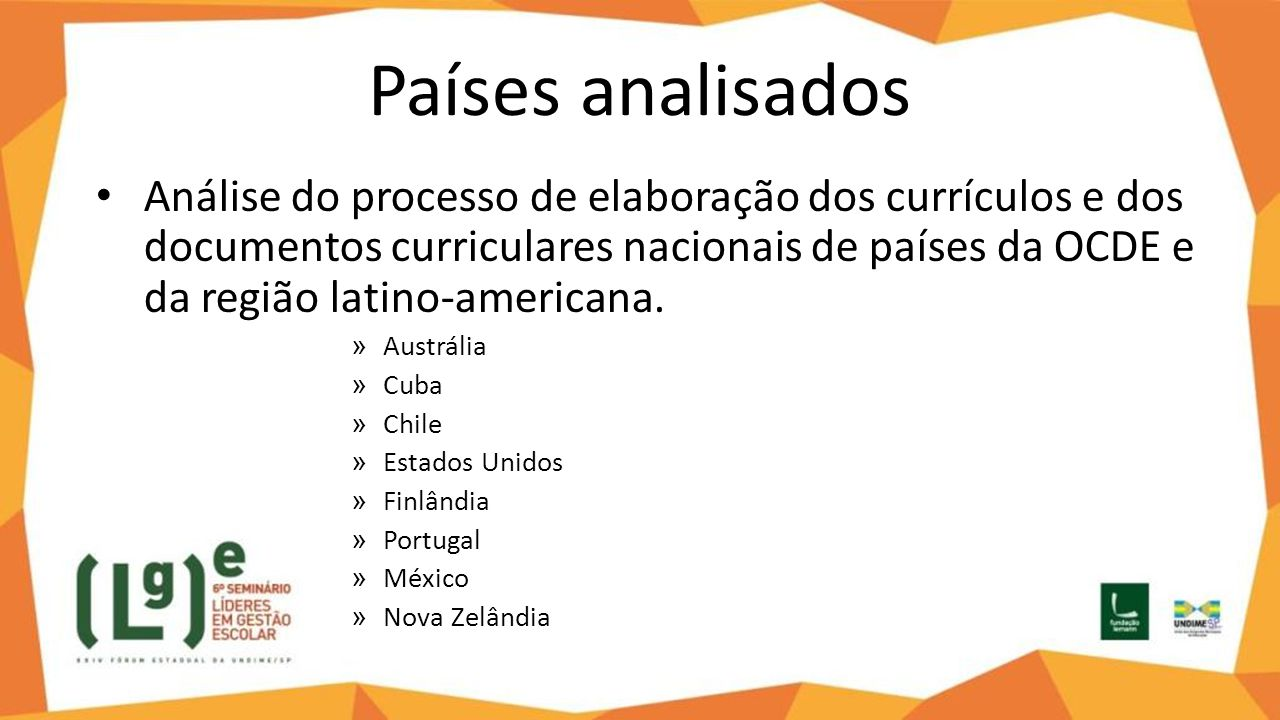 Países analisados Análise do processo de elaboração dos currículos e dos documentos curriculares nacionais de países da OCDE e da região latino-americ