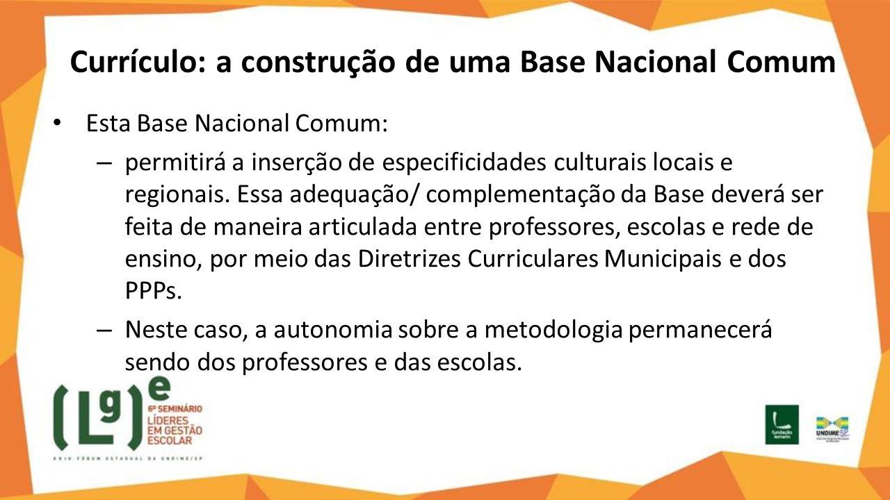 Currículo: a construção de uma Base Nacional Comum Esta Base Nacional Comum: – permitirá a inserção de especificidades culturais locais e regionais. E