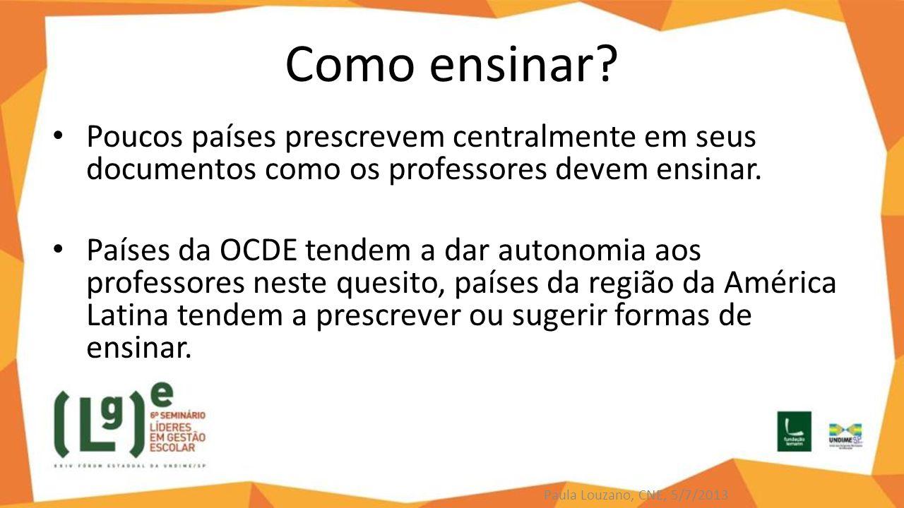 Como ensinar? Poucos países prescrevem centralmente em seus documentos como os professores devem ensinar. Países da OCDE tendem a dar autonomia aos pr