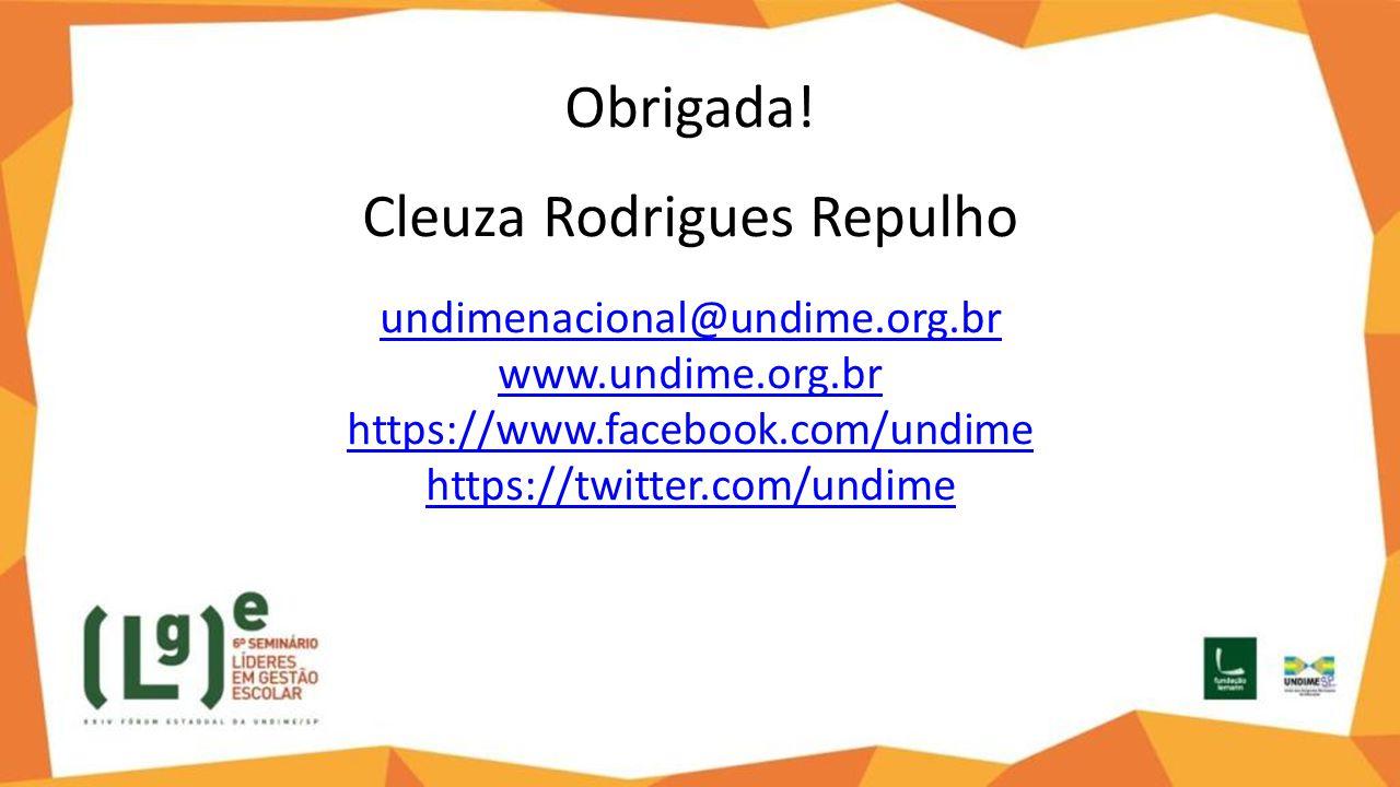 Obrigada! Cleuza Rodrigues Repulho undimenacional@undime.org.br www.undime.org.br https://www.facebook.com/undime https://twitter.com/undime undimenac