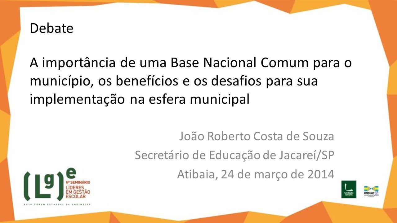 Debate A importância de uma Base Nacional Comum para o município, os benefícios e os desafios para sua implementação na esfera municipal João Roberto