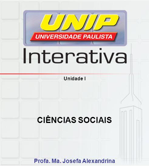 Unidade I CIÊNCIAS SOCIAIS Profa. Ma. Josefa Alexandrina