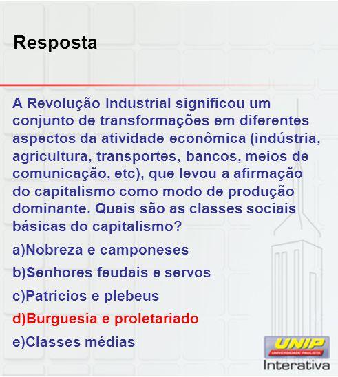 Resposta A Revolução Industrial significou um conjunto de transformações em diferentes aspectos da atividade econômica (indústria, agricultura, transp
