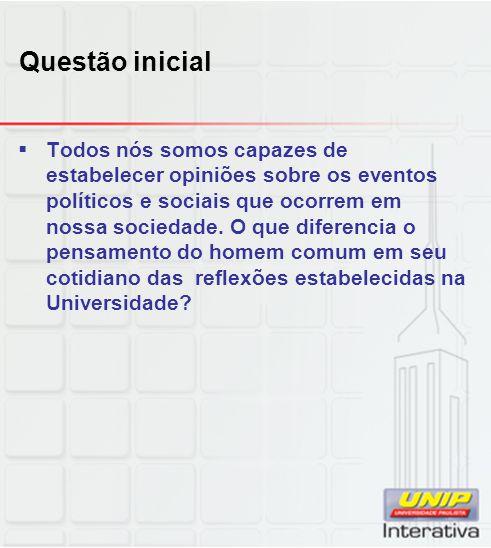 Questão inicial  Todos nós somos capazes de estabelecer opiniões sobre os eventos políticos e sociais que ocorrem em nossa sociedade. O que diferenci