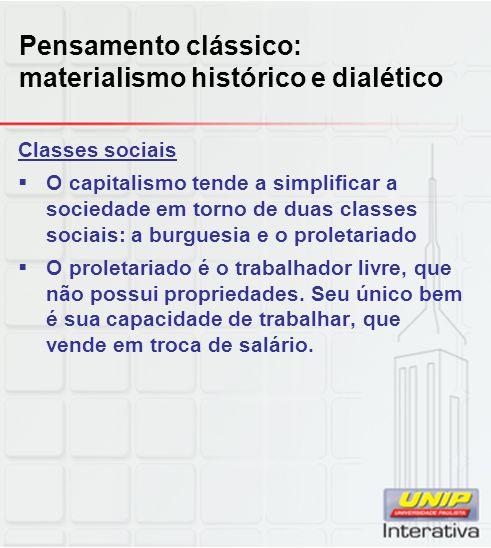 Pensamento clássico: materialismo histórico e dialético Classes sociais  O capitalismo tende a simplificar a sociedade em torno de duas classes socia