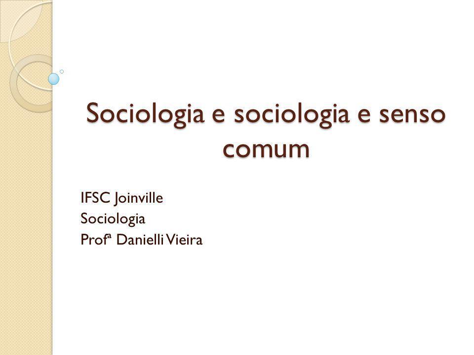 Sociologia e sociologia e senso comum IFSC Joinville Sociologia Profª Danielli Vieira