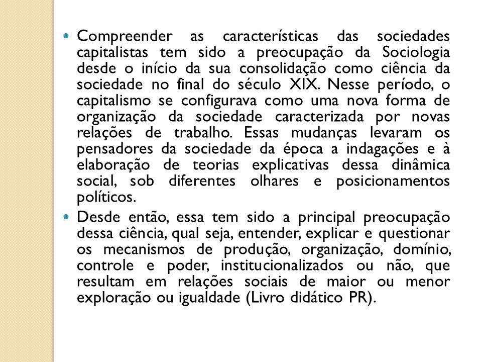 Compreender as características das sociedades capitalistas tem sido a preocupação da Sociologia desde o início da sua consolidação como ciência da soc