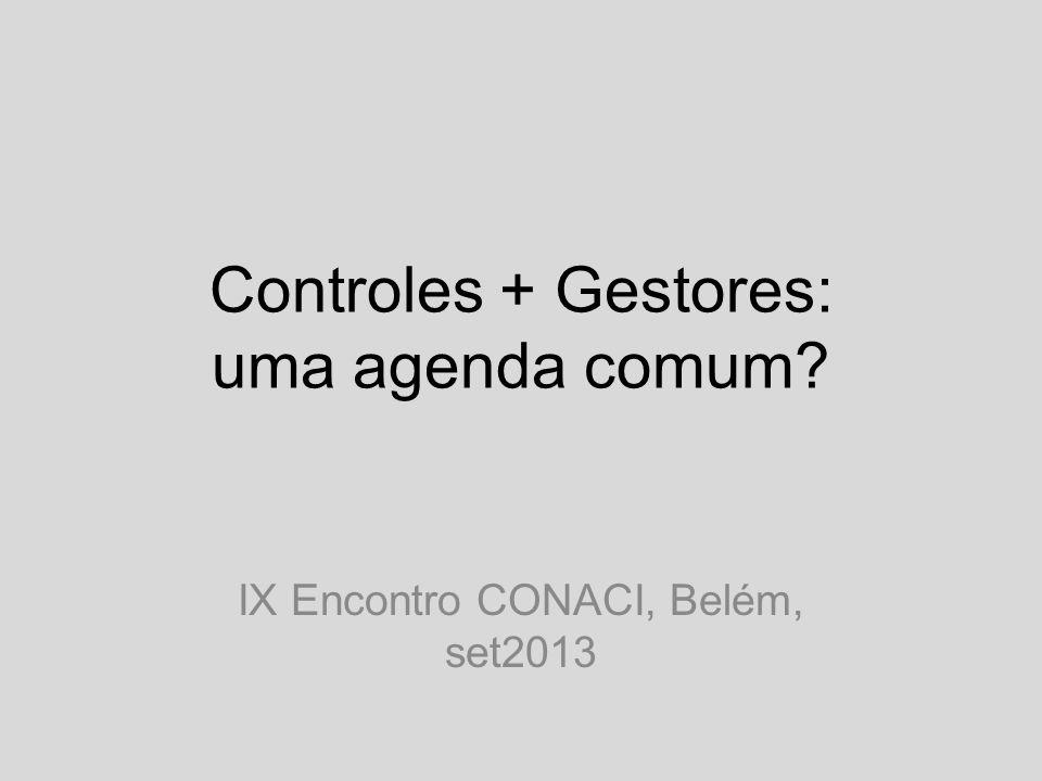 Controles + Gestores: uma agenda comum? IX Encontro CONACI, Belém, set2013