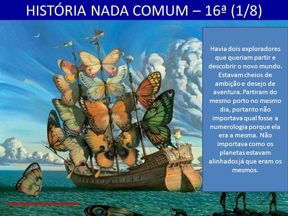 HISTÓRIA NADA COMUM – 16ª (1/8) Havia dois exploradores que queriam partir e descobrir o novo mundo.