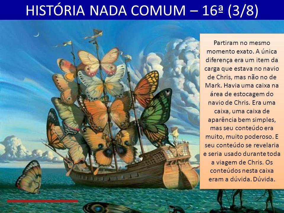 HISTÓRIA NADA COMUM – 16ª (2/8) O nome do primeiro explorador era Chris e o nome do segundo explorador era Mark.