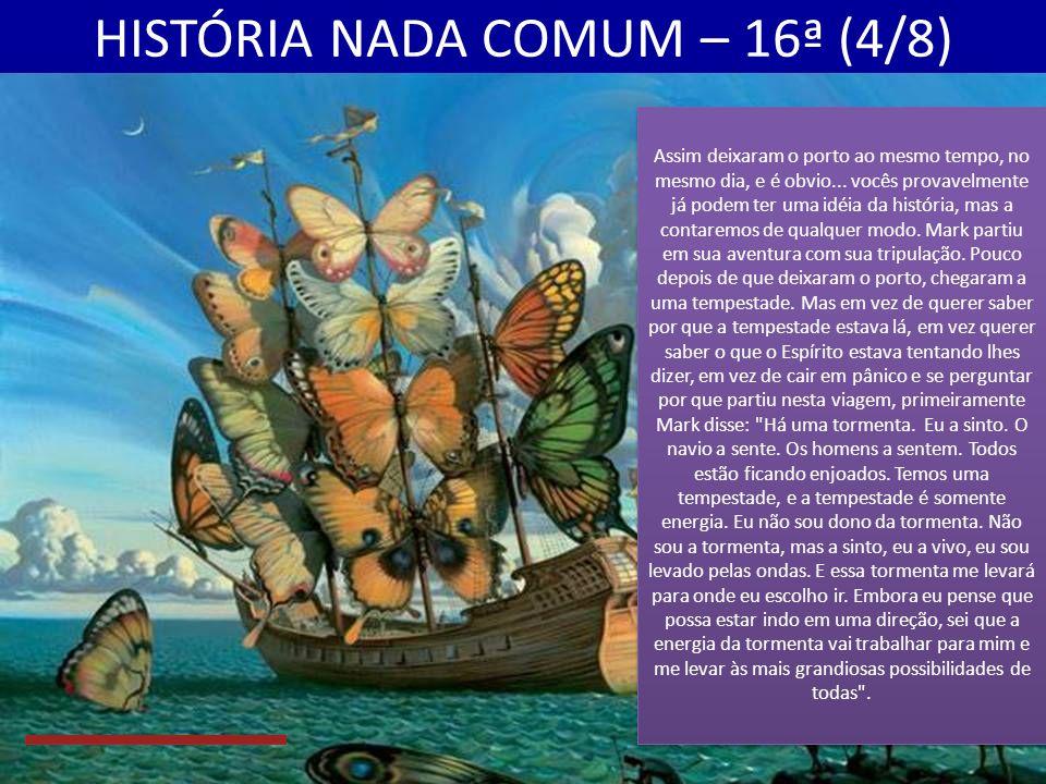 HISTÓRIA NADA COMUM – 16ª (4/8) Assim deixaram o porto ao mesmo tempo, no mesmo dia, e é obvio...