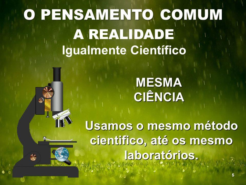 O PENSAMENTO COMUM A REALIDADE Igualmente Científico MESMA CIÊNCIA Usamos o mesmo método cientifico, até os mesmo laboratórios. 5