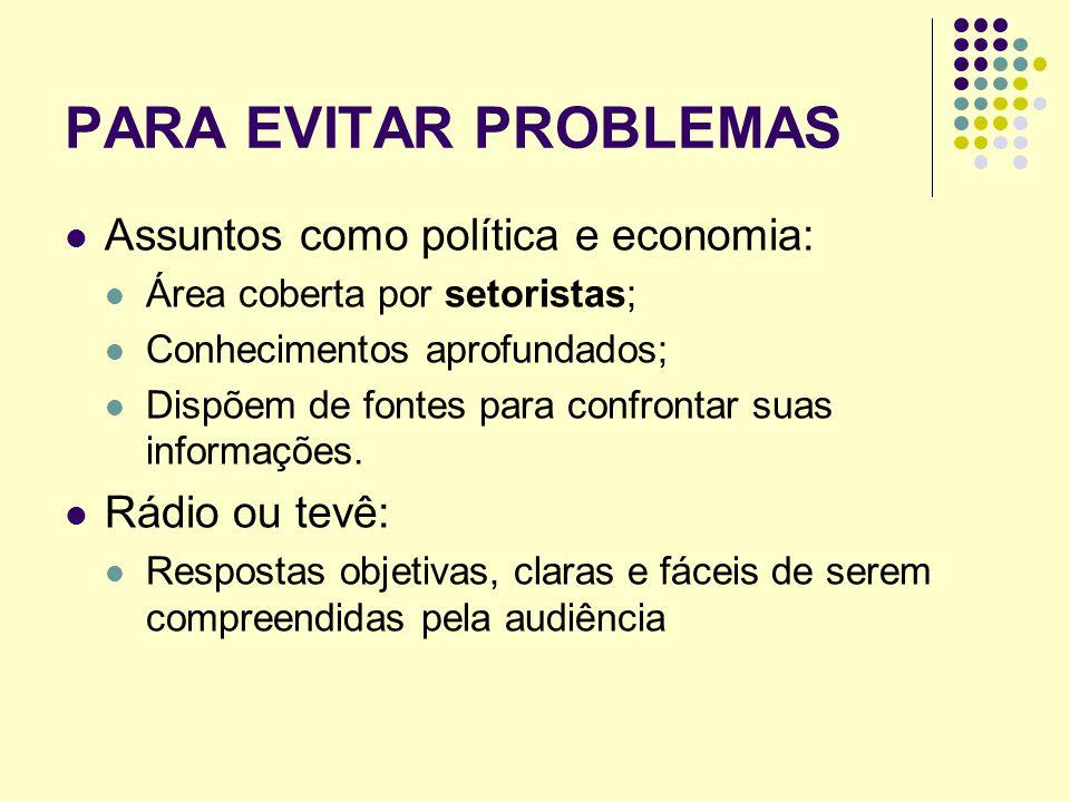 PARA EVITAR PROBLEMAS Assuntos como política e economia: Área coberta por setoristas; Conhecimentos aprofundados; Dispõem de fontes para confrontar su