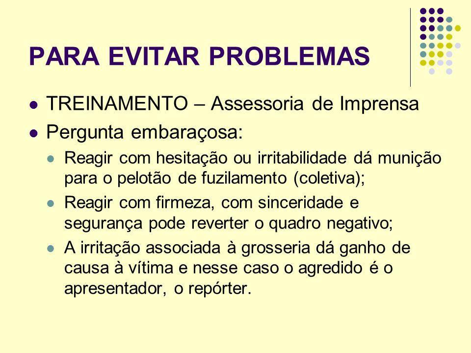 PARA EVITAR PROBLEMAS TREINAMENTO – Assessoria de Imprensa Pergunta embaraçosa: Reagir com hesitação ou irritabilidade dá munição para o pelotão de fu