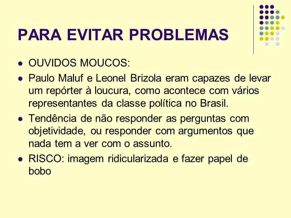PARA EVITAR PROBLEMAS OUVIDOS MOUCOS: Paulo Maluf e Leonel Brizola eram capazes de levar um repórter à loucura, como acontece com vários representante