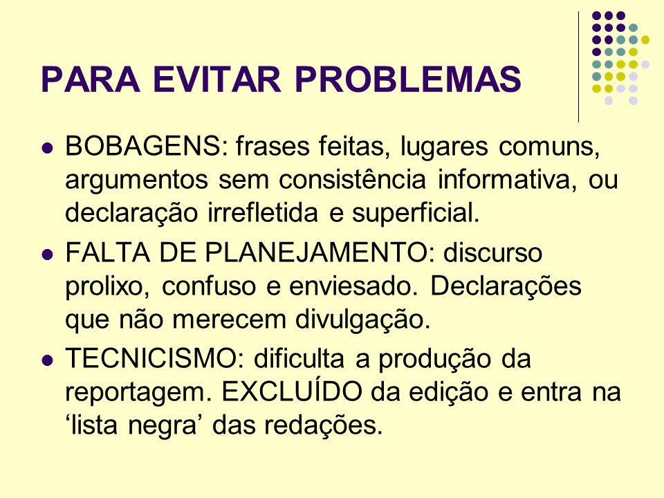 PARA EVITAR PROBLEMAS BOBAGENS: frases feitas, lugares comuns, argumentos sem consistência informativa, ou declaração irrefletida e superficial. FALTA