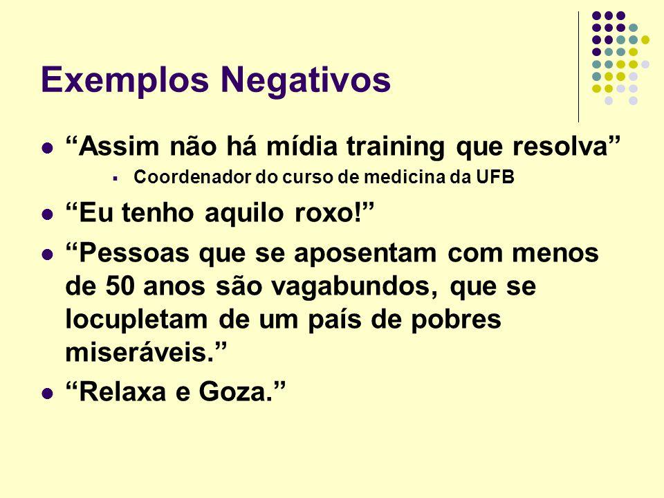 Exemplos Negativos Estejam certos de que o Brasil saberá, orgulhosamente, fazer a sua lição de casa, realizar uma Copa do Mundo para argentino nenhum botar defeito. Eu dava um tiro no coco. Se está com desejo sexual, estupra, mas não mata.