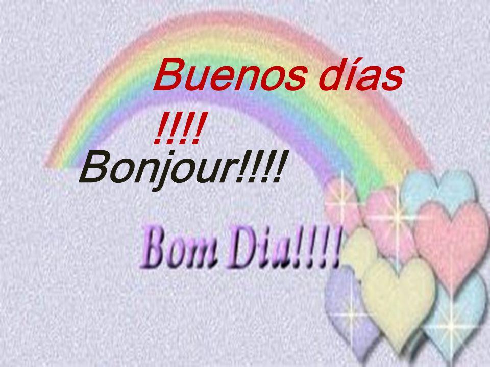 Bonjour!!! ! Buenos días !!!!