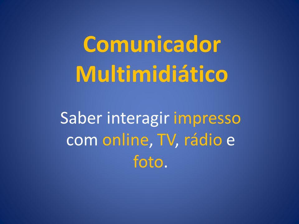 Comunicador Multimidiático Saber interagir impresso com online, TV, rádio e foto.