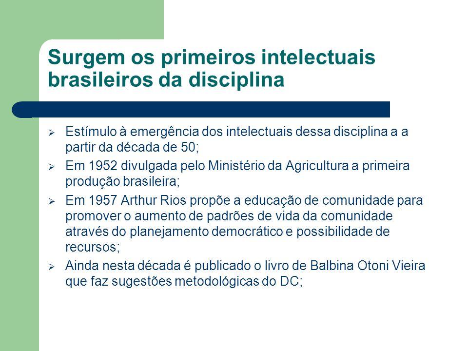 Surgem os primeiros intelectuais brasileiros da disciplina  Estímulo à emergência dos intelectuais dessa disciplina a a partir da década de 50;  Em
