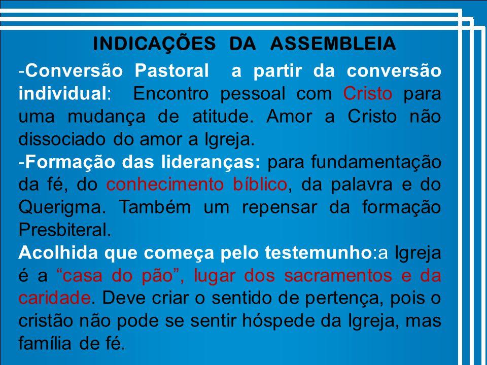 INDICAÇÕES DA ASSEMBLEIA -Conversão Pastoral a partir da conversão individual: Encontro pessoal com Cristo para uma mudança de atitude.