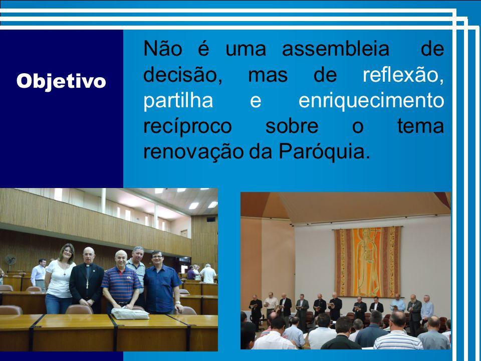Objetivo Não é uma assembleia de decisão, mas de reflexão, partilha e enriquecimento recíproco sobre o tema renovação da Paróquia.