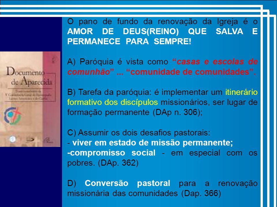 A) As Paróquias precisam tornar-se comunidades vivas e dinâmicas de discípulos e missionários (n.57) ; B) As comunidades eclesiais devem estar alicerçadas na Palavra, ministeriais e no dinamismo da pluralidade de carisma (n.