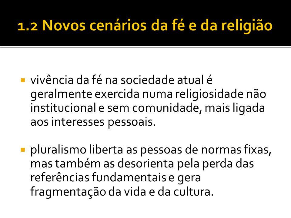  vivência da fé na sociedade atual é geralmente exercida numa religiosidade não institucional e sem comunidade, mais ligada aos interesses pessoais.