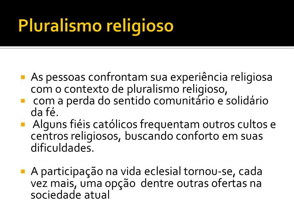  As pessoas confrontam sua experiência religiosa com o contexto de pluralismo religioso,  com a perda do sentido comunitário e solidário da fé.  Al